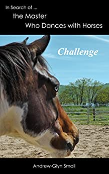 In Search of the Master Who Dances with Horses: Challenge by [Smail, Andrew-Glyn]
