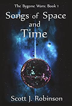 [Robinson, Scott J]のSongs of Space and Time (The Bygone Wars Book 1) (English Edition)