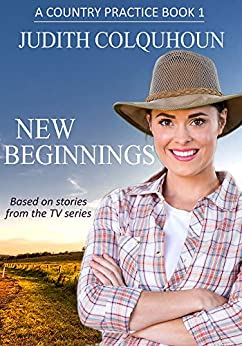 New Beginnings (A Country Practice Book 1) by [Colquhoun, Judith]