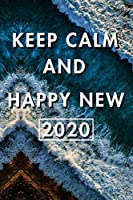 Keep Calm And Happy New 2020: Blank Lined Journal Notebook, Size 6x9, Gift Idea for Boss, Employee, Coworker, Friends, Office, Gift Ideas, Familly, Entrepreneur: Cover 6, New Year Resolutions & Goals, Christmas, Birthday