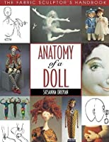Anatomy of a Doll. the Fabric Sculptor's Handbook by Susanna Oroyan(1997-04)