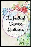 The Prettiest Elevator Mechanic: Blank lined elevator mechanic notebook