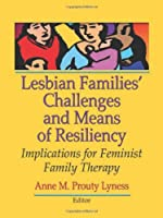 Lesbian Families' Challenges and Means of Resiliency: Implications for Feminist Family Therapy