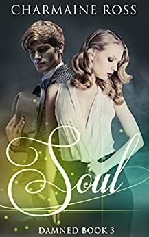 Soul: a Paranormal Ghost Romance : Damned Series Book 3 by [Ross, Charmaine]