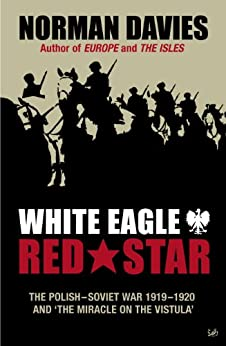 White Eagle, Red Star: The Polish-Soviet War 1919-20 by [Davies, Norman]