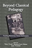 Beyond Classical Pedagogy: Teaching Elementary School Mathematics (Studies in Mathematical Thinking and Learning Series) by Unknown(2001-05-03)