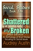 SOCIAL STUDIES - Book Two: Shattered and Broken Plus Eleven (Social Studies - a trilogy of short stories focuses on social issues)