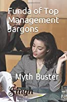 Funda of Top Management Jargons: A Myth Buster