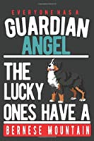 EVERYONE HAS A GUARDIAN ANGEL. THE LUCKY ONES HAVE A BERNESE MOUNTAIN: Notebook / Journal / Diary, Notebook Writing Journal ,6x9 dimension|120pages
