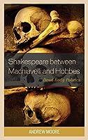 Shakespeare Between Machiavelli and Hobbes: Dead Body Politics (Politics, Literature, and Film)
