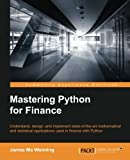 Mastering Python for Finance: Understand, Design, and Implement State-of-the Art Mathematical and Statistical Applications Used in Finance With Python