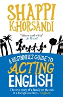 A Beginner's Guide to Acting English: The True Story of a Family on the Run in a Foreign Country... England