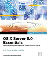 OS X Server 5.0 Essentials - Apple Pro Training Series: Using and Supporting OS X Server on El Capitan (3rd Edition)