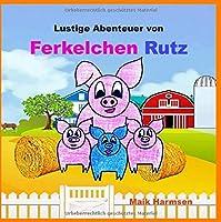 Ferkelchen Rutz: Lustige abenteuerliche Geschichten vom Aussenseiter Ferkelchen Rutz.