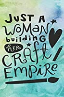 Just A Woman Building Her Craft Empire: Special Powerful Woman Notebook Journal Diary to write in - strong woman