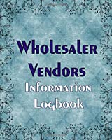 Wholesalers Vendors Information Logbook: Logbook for All of Your Wholesale Vendors, Liquidators or Companies in One Place.  Phone, Address, Account number and More