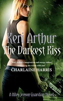 The Darkest Kiss: Number 6 in series (Riley Jenson Guardian) by [Arthur, Keri]