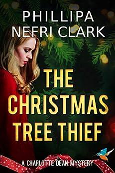 The Christmas Tree Thief (Charlotte Dean Mysteries Book 1) by [Clark, Phillipa Nefri]