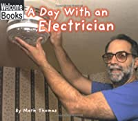 A Day With an Electrician (Welcome Books: Hard Work)