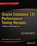 Oracle Database 12c Performance Tuning Recipes: A Problem-Solution Approach (Expert's Voice in Oracle) (English Edition)