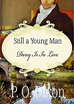 Still a Young Man: Darcy Is In Love by [Dixon, P. O.]