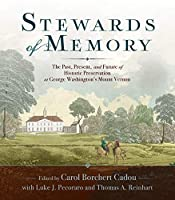 Stewards of Memory: The Past, Present, and Future of Historic Preservation at George Washington's Mount Vernon