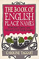 The Book of English Place Names: How Our Towns and Villages Got Their Names【洋書】 [並行輸入品]