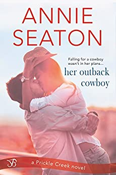 Her Outback Cowboy (Prickle Creek Book 1) by [Seaton, Annie]