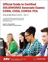 Official Guide to Certified SOLIDWORKS Associate Exams: CSWA, CSDA, CSWSA-FEA (2015-2017)  (Including unique access code)