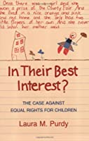 In Their Best Interest?: The Case Against Equal Rights for Children