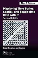 Displaying Time Series, Spatial, and Space-Time Data with R (Chapman & Hall/CRC The R Series)