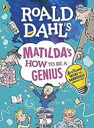 Roald Dahl's Matilda's How to be a Genius: Brilliant Tricks to Bamboozle G