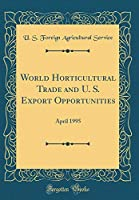 World Horticultural Trade and U. S. Export Opportunities: April 1995 (Classic Reprint)