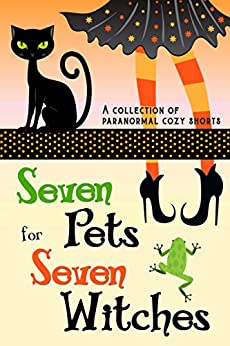 Seven Pets for Seven Witches: A Collection of Paranormal Cozy Shorts by [Chase, Annabel, LaManna, Gina, Boyles, Amy, Hanna, H.Y., Best, Morgana, Andrews, M.Z., Milligan, Molly]