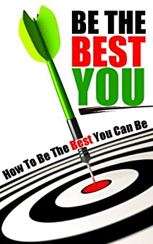 Be The Best You: How To Be The Best You Can Be by [How To eBooks]