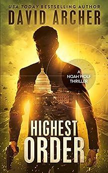 Highest Order - A Noah Wolf Thriller by [Archer, David]