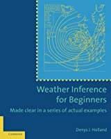 Weather Inference for Beginners: Made Clear in a Series of Actual Examples