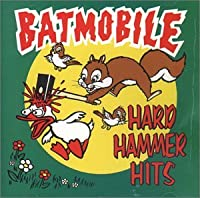 Hard Hammer Hits -Clean- by Batmobile (2003-02-14)