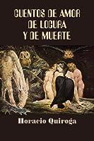 Cuentos de amor de locura y de muerte/ Tales of love, madness and death