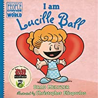I am Lucille Ball (Ordinary People Change the World)