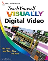 Teach Yourself VISUALLY Digital Video (Teach Yourself VISUALLY (Tech))