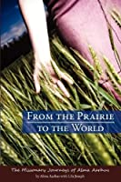 From the Prairie to the World: The Missionary Journeys of Alma Aarhus