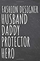 Fashion Designer Husband Daddy Protector Hero: Fashion Designer Dot Grid Notebook, Planner or Journal - 110 Dotted Pages - Office Equipment, Supplies - Funny Fashion Designer Gift Idea for Christmas or Birthday