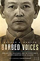 Barbed Voices: Oral History, Resistance, and the World War II Japanese American Social Disaster (George and Sakaye Aratani Nikkei in the Americas)