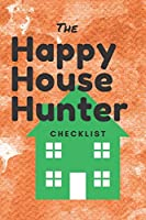 The Happy House Hunter Checklist: 6x9, 120 page companion, Easy Carry, Soft Cover Matte Finish, Easily fits inside a purse, Great Gift for First Time Home Buyers