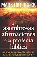 Las asombrosas afirmaciones de la profecia biblica: The Amazing Claims of Bible Prophecy
