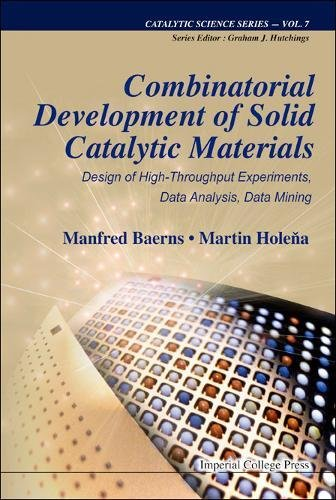 Download Combinatorial Development of Solid Catalytic Materials: Design of High-Throughput Experiments, Data Analysis, Data Mining (Catalytic Science) 1848163436
