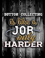 Button Collecting Is Like A Job Only Harder: Personalised Gift for Coworker Friend Customized Hobby Lover Gifts  2020 Calendar Daily Weekly Monthly Planner Organizer