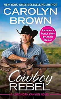Cowboy Rebel: Includes a bonus short story (Longhorn Canyon Book 4) by [Brown, Carolyn]