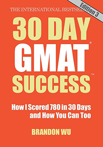 Download 30 Day GMAT Success, Edition 3: How I Scored 780 on the GMAT in 30 Days and How You Can Too! 0983170169